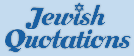Jewish Quotations   Over 3,000 Jewish Quotes, Proverbs And Sayings.